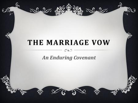 "THE MARRIAGE VOW An Enduring Covenant. MARRIAGE UNDER ASSAULT  Legalizing same-sex marriage  5.4 million lived together without marriage in 2005  ""Unmarried."