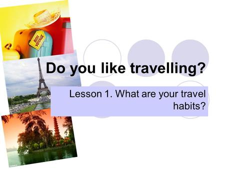 Do you like travelling? Lesson 1. What are your travel habits?