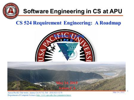 May 14, 2015 1 May 14, 2015May 14, 2015May 14, 2015 Azusa, CA Sheldon X. Liang Ph. D. Software Engineering in CS at APU Azusa Pacific University, Azusa,