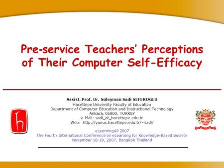Pre - service Teachers' Perceptions of Their Computer Self-Efficacy Assist. Prof. Dr. Süleyman Sadi SEFEROGLU Hacettepe University Faculty of Education.