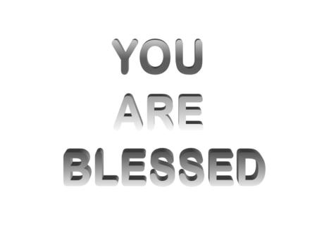 YOU ARE BLESSED.