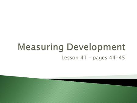 Lesson 41 – pages 44-45.  To learn that development is the process through which quality of life improves.  To learn how development can be measured.