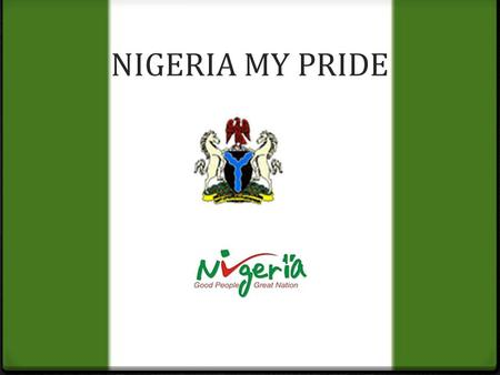 NIGERIA MY PRIDE. NIGERIAN MAP Nigeria; location and size 0 Nigeria, a west African country is located between longitude 3 o E to 15 0 E of Greenwich.