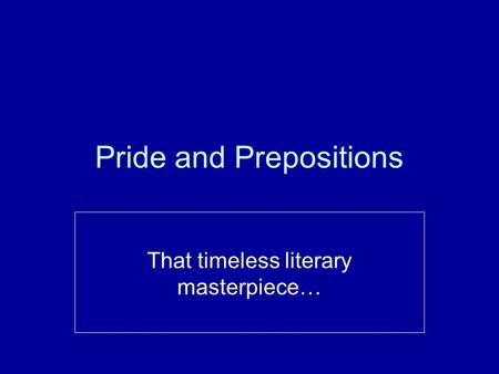 Pride and Prepositions That timeless literary masterpiece…