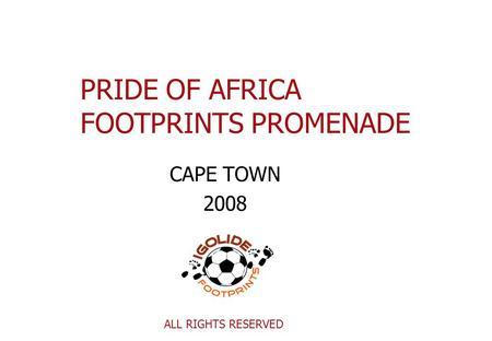 PRIDE OF AFRICA FOOTPRINTS PROMENADE ALL RIGHTS RESERVED CAPE TOWN 2008.