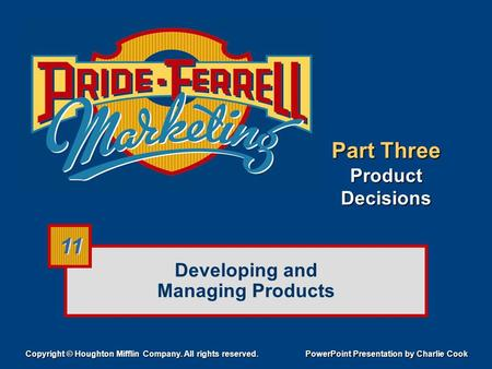Developing and Managing Products Copyright © Houghton Mifflin Company. All rights reserved. PowerPoint Presentation by Charlie Cook 11 Part Three Product.