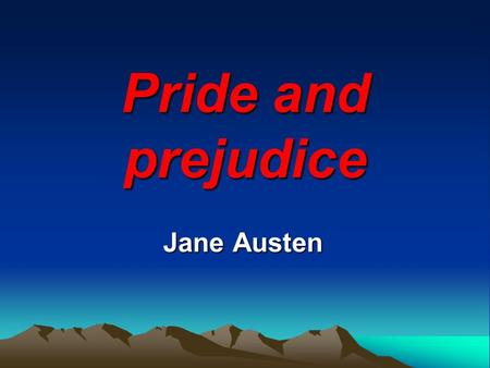 Pride and prejudice Jane Austen. Characteristics of Her Works Chief Interest: a quiet, prosperous, middle-class circle in provincial surroundings (country.