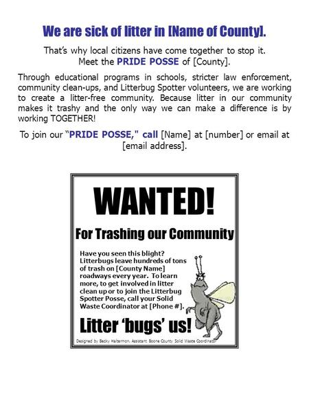 We are sick of litter in [Name of County]. That's why local citizens have come together to stop it. Meet the PRIDE POSSE of [County]. Through educational.