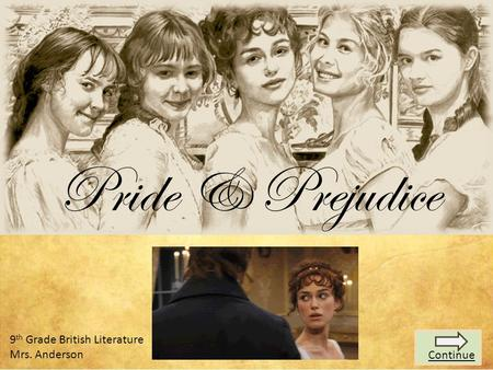 9 th Grade British Literature Mrs. Anderson Pride & Prejudice Continue.
