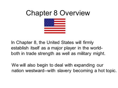 Chapter 8 Overview In Chapter 8, the United States will firmly establish itself as a major player in the world- both in trade strength as well as military.
