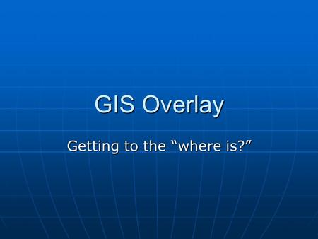 "GIS Overlay Getting to the ""where is?"". Distance 1.... buffering Creates a distance from a feature Creates a distance from a feature Works with points."