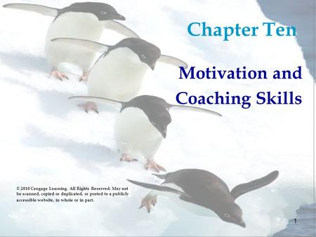 1 Chapter Ten Motivation and Coaching Skills © 2010 Cengage Learning. All Rights Reserved. May not be scanned, copied or duplicated, or posted to a publicly.