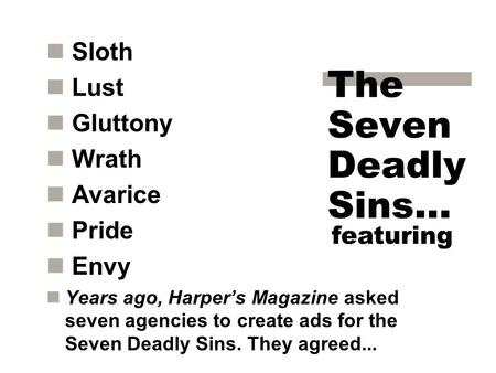 The Seven Deadly Sins… Sloth Lust Gluttony Wrath Avarice Pride Envy