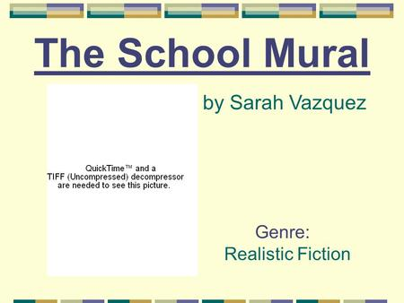 The School Mural by Sarah Vazquez Genre: Realistic Fiction.