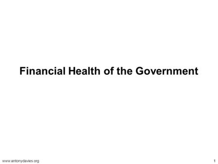 Www.antonydavies.org11 Financial Health of the Government.
