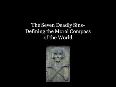 The Seven Deadly Sins- Defining the Moral Compass of the World.