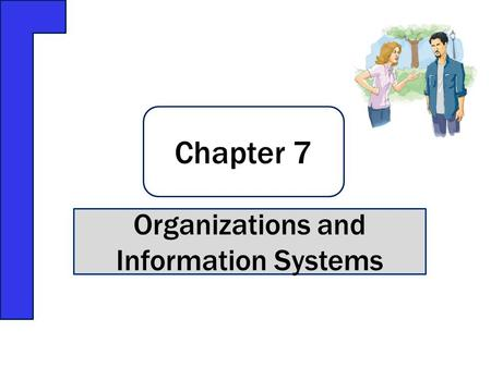 Chapter 7 Organizations and Information Systems. 7-2 Study Questions Q1: How do information systems vary by scope? Q2: How do enterprise IS solve the.