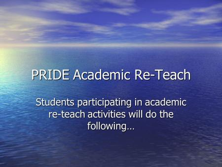 PRIDE Academic Re-Teach Students participating in academic re-teach activities will do the following…