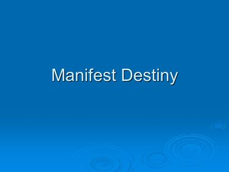 Manifest Destiny. Objective: 1. Define Manifest Destiny and list the reasons for it.