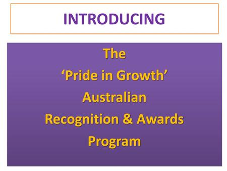 INTRODUCING The Pride in Growth' 'Pride in Growth'Australian Recognition & Awards ProgramThe Pride in Growth' 'Pride in Growth'Australian Recognition &