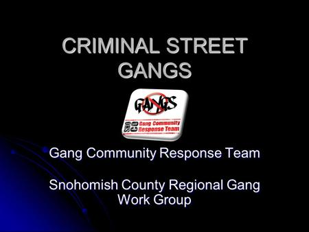 Gang Community Response Team Snohomish County Regional Gang Work Group