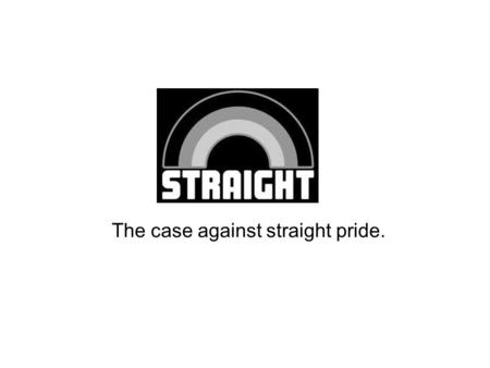The case against straight pride.
