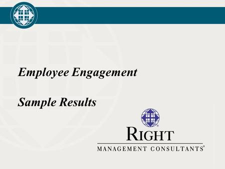 Employee Engagement Sample Results. 2 Defining Employee Engagement Employee Engagement is a critical measure of person-organization alignment Engaged.