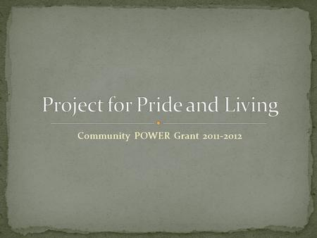 Community POWER Grant 2011-2012. Since 1972 A nonprofit organization dedicated to helping low- income individuals and families develop the tools they.