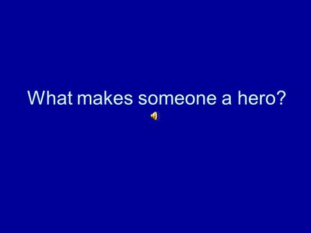 What makes someone a hero? Superman – what are his heroic characteristics and heroic actions?