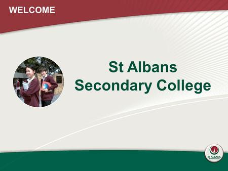 St Albans Secondary College WELCOME. A snapshot of St Albans Secondary College.