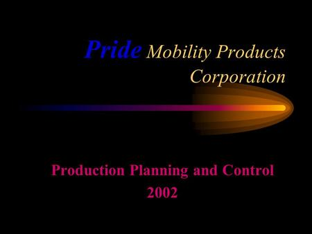 Pride Mobility Products Corporation Production Planning and Control 2002.