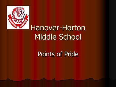 Hanover-Horton Middle School Points of Pride. Academic Excellence MEAP Scores are consistently high MEAP Scores are consistently high 8 th Grade MEAP.