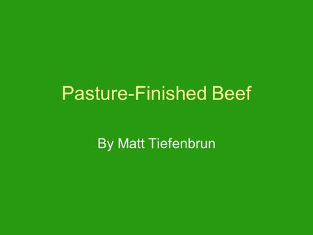 Pasture-Finished Beef By Matt Tiefenbrun. What is Pasture-Finished Beef? Raising Beef Cattle strictly on forages –Generally Naturally Raised or Organic.