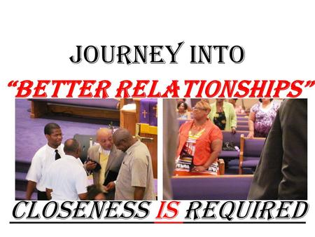 "JOURNEY into ""Better Relationships"" Closeness Is Required."
