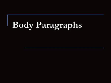 Body Paragraphs. All body paragraphs are 8 sentences long. 1. Topic Sentence: tells reader what your paragraph will be about; answers the prompt 2. Evidence.