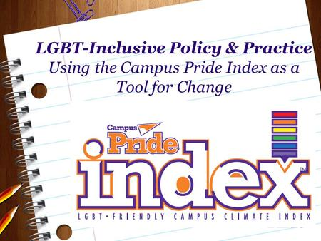 LGBT-Inclusive Policy & Practice Using the Campus Pride Index as a Tool for Change.