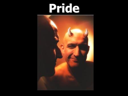 Pride. Pride - pride, haughtiness, arrogance, the characteristic of one who, with a swollen estimate of his own powers or merits, looks down on others.