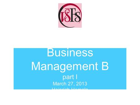 Business Management B part I March 27, 2013 Heinrich Homola.