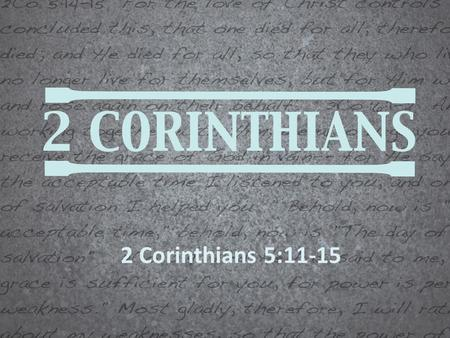2 Corinthians 5:11-15. The Motivation to Minister.