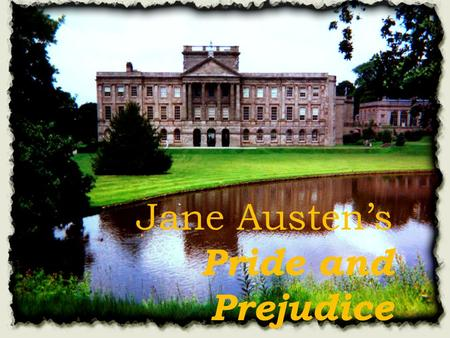 Jane Austen's Pride and Prejudice. Essential Questions:  What can literature teach us about time period and culture?  How does Austen use point of view.