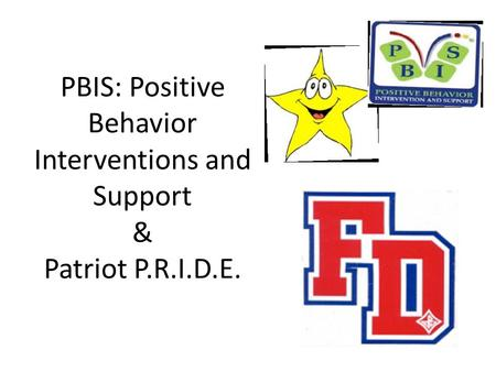 PBIS: Positive Behavior Interventions and Support & Patriot P.R.I.D.E.
