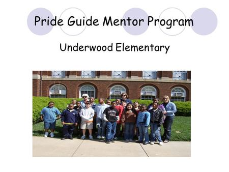 Pride Guide Mentor Program Underwood Elementary. What is a mentor? The notion of mentoring is ancient. The original Mentor was described by Homer as the.