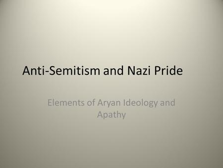 Anti-Semitism and Nazi Pride Elements of Aryan Ideology and Apathy.