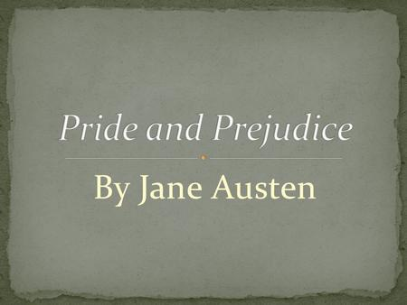 By Jane Austen. Jane Austen was born on Dec. 16 th, 1775 in Steventon, a village in Hampshire, England She had six brothers and one sister. Austen and.