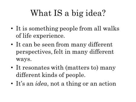 What IS a big idea? It is something people from all walks of life experience. It can be seen from many different perspectives, felt in many different ways.