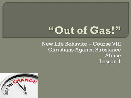 New Life Behavior – Course VIII Christians Against Substance Abuse Lesson 1.