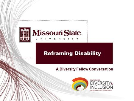 Reframing Disability A Diversity Fellow Conversation.