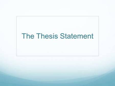 The Thesis Statement. A Brief Introduction Writing often takes the form of persuasion. What is persuasion? The use of language to convince someone that.