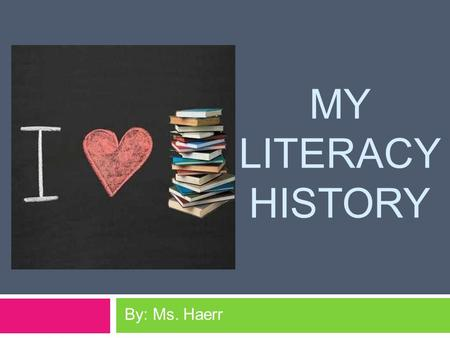 MY LITERACY HISTORY By: Ms. Haerr. Goodnight, Goodnight by Eve Rice.