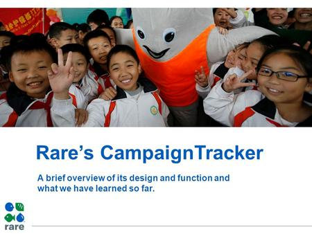 Rare's CampaignTracker A brief overview of its design and function and what we have learned so far.